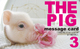 THE PIG message card 3